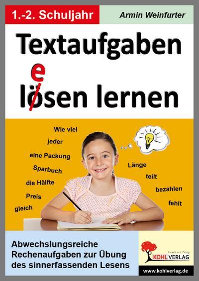 Textaufgaben l(e)ösen lernen - 1.-2. Schuljahr : Rechenaufgaben zur Übung des sinnerfassenden Lesens - Armin Weinfurter