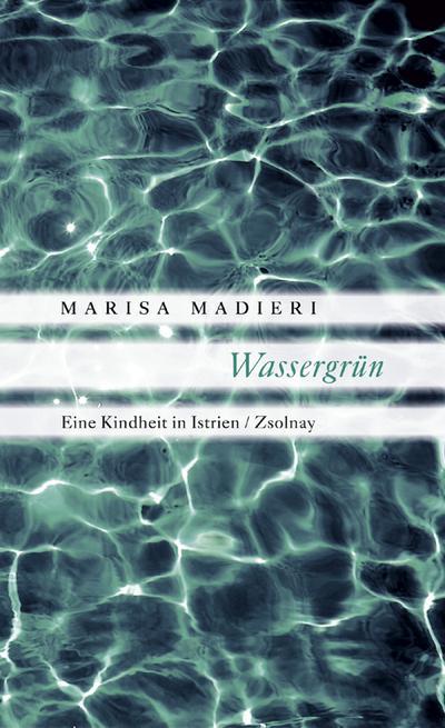 Wassergrün : Eine Kindheit in Istrien - Marisa Madieri
