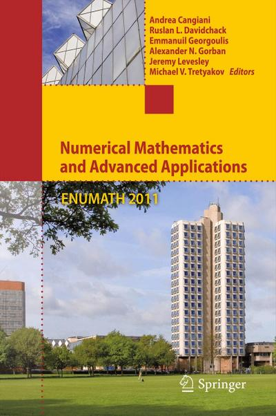 Numerical Mathematics and Advanced Applications 2011 : Proceedings of ENUMATH 2011, the 9th European Conference on Numerical Mathematics and Advanced Applications, Leicester, September 2011 - Andrea Cangiani
