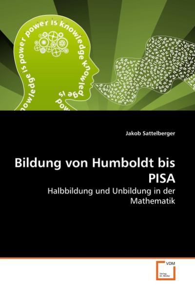 Bildung von Humboldt bis PISA : Halbbildung und Unbildung in der Mathematik - Jakob Sattelberger