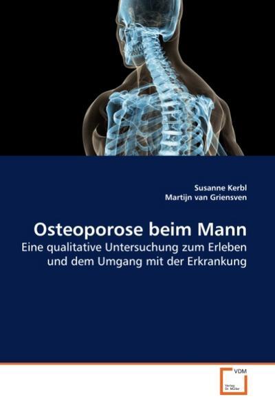 Osteoporose beim Mann : Eine qualitative Untersuchung zum Erleben und dem Umgang mit der Erkrankung - Susanne Kerbl