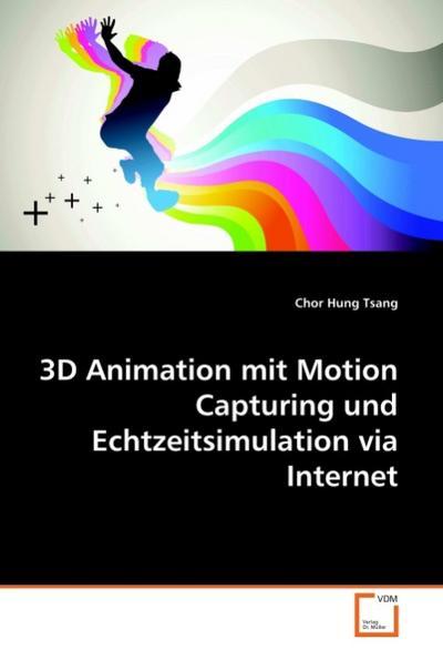 3D Animation mit Motion Capturing und Echtzeitsimulation via Internet - Chor Hung Tsang