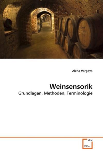 Weinsensorik : Grundlagen, Methoden, Terminologie - Alena Vargova