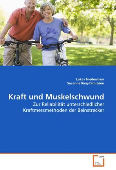 Kraft und Muskelschwund : Zur Reliabilität unterschiedlicher Kraftmessmethoden der Beinstrecker - Lukas Niedermayr
