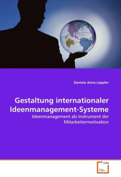 Gestaltung internationaler Ideenmanagement-Systeme: Ideenmanagement als Instrument der Mitarbeitermotivation