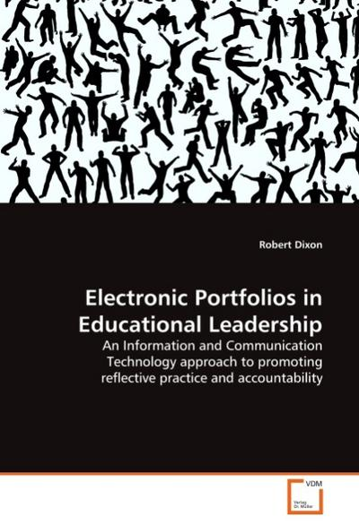 Electronic Portfolios in Educational Leadership : An Information and Communication Technology approach to promoting reflective practice and accountability - Robert Dixon