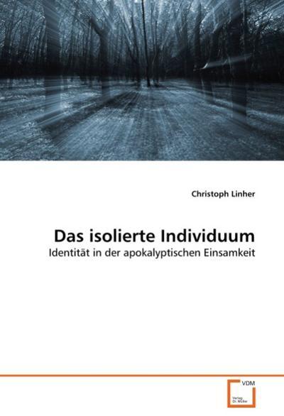 Das isolierte Individuum : Identität in der apokalyptischen Einsamkeit - Christoph Linher