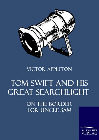 Tom Swift and His Great Searchlight : On the Border for Uncle Sam - Victor Appleton
