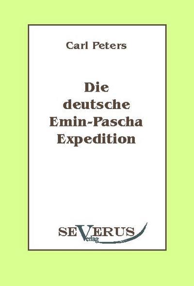 Die deutsche Emin-Pascha-Expedition : Aus Fraktur übertragen - Carl Peters