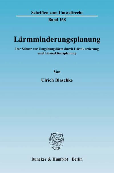Lärmminderungsplanung : Der Schutz vor Umgebungslärm durch Lärmkartierung und Lärmaktionsplanung - Ulrich Blaschke