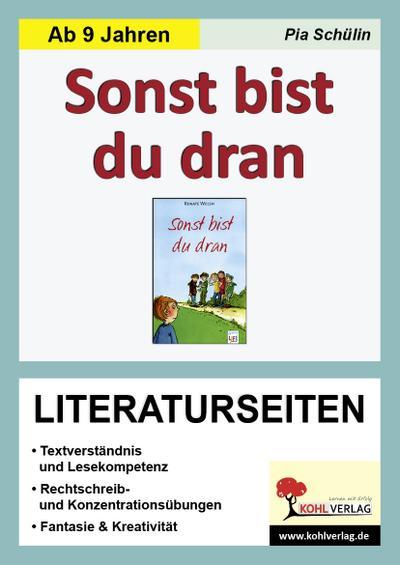 Renate Welsh 'Sonst bist du dran', Literaturseiten : Textverständnis & Lesekompetenz, Rechtschreib- & Konzentrationsübungen, Fantasie & Kreativität, mit Lösungen - Pia Schülin