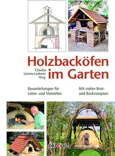 Holzbacköfen im Garten : Bauanleitungen für Lehm-: Claudia Lorenz-Ladener