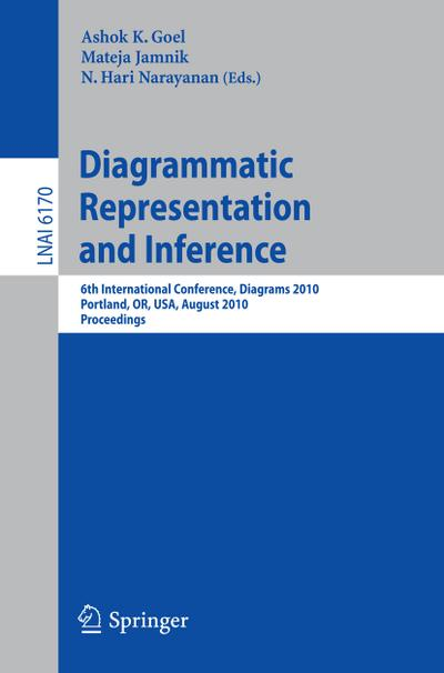 Diagrammatic Representation and Inference : 6th International Conference, Diagrams 2010, Portland, OR, USA, August 9-11, 2010, Proceedings - Ashok K. Goel