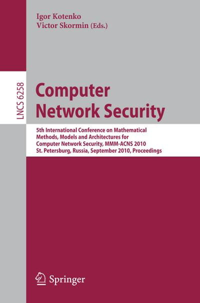 Computer Network Security : 5th International Conference, on Mathematical Methods, Models, and Architectures for Computer Network Security, MMM-ACNS 2010, St. Petersburg, Russia, September 8-10, 2010, Proceedings - Igor Kotenko