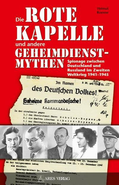 """Die """"Rote Kapelle"""" und andere Geheimdienstmythen: Spionage zwischen Deutschland und Rußland im Zweiten Weltkrieg 1941-1945"""