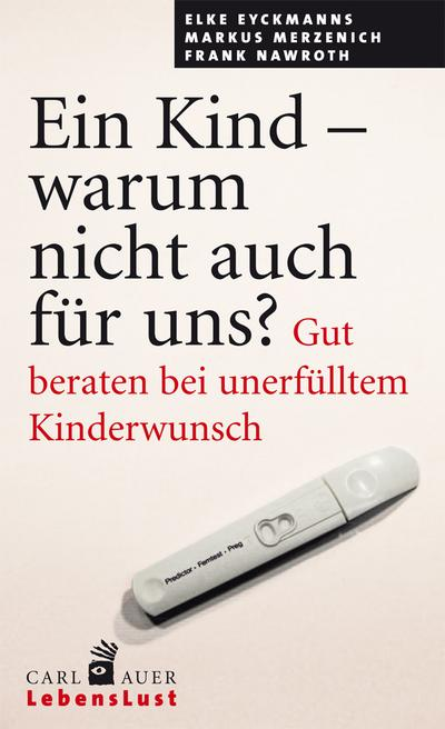 Ein Kind - warum nicht auch für uns? : Gut beraten bei unerfülltem Kinderwunsch - Elke Eyckmanns