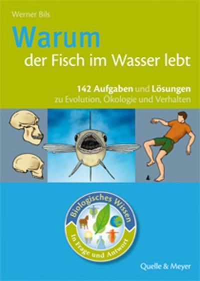 Warum der Fisch im Wasser lebt : 142 Aufgaben und Lösungen zu Evolution, Ökologie und Verhalten - Werner Bils