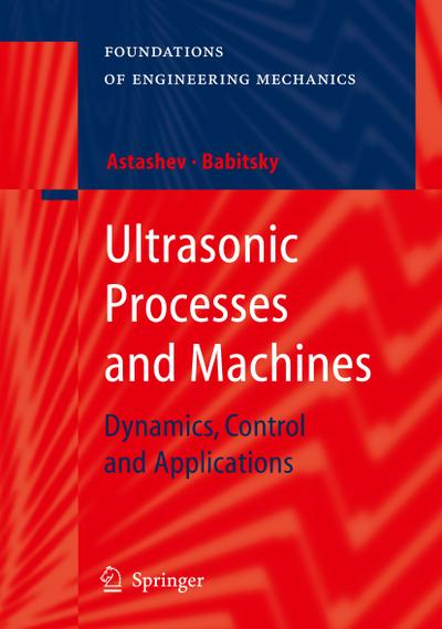 Ultrasonic Processes and Machines : Dynamics, Control: V. K. Astashev
