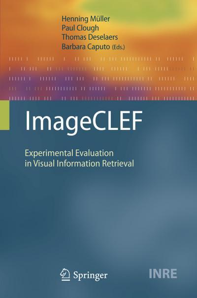 ImageCLEF : Experimental Evaluation in Visual Information Retrieval - Henning Müller