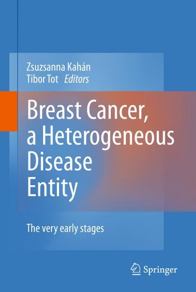 Breast Cancer, a Heterogeneous Disease Entity : The Very Early Stages - Zsuzsanna Kahán
