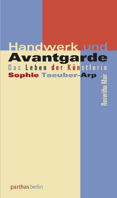 Handwerk und Avantgarde : Das Leben der Künstlerin Sophie Taeuber-Arp - Roswitha Mair