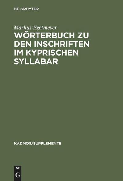 Wörterbuch zu den Inschriften im kyprischen Syllabar : Unter Berücksichtigung einer Arbeit von Almut Hintze - Markus Egetmeyer