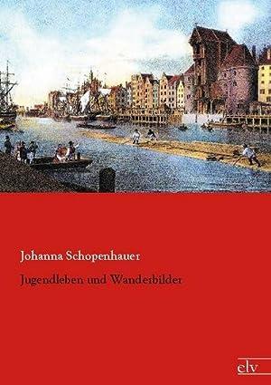Jugendleben und Wanderbilder: Johanna Schopenhauer