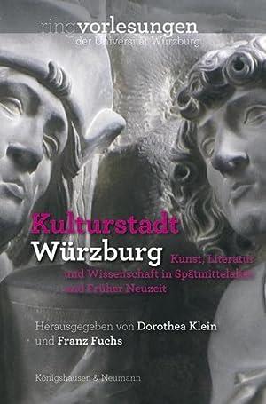 Kulturstadt Würzburg : Kunst, Literatur und Wissenschaft in Spätmittelalter und Frü...