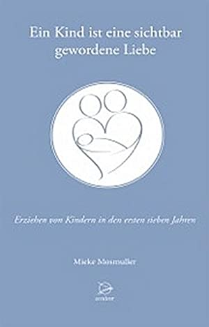 Ein Kind ist eine sichtbar gewordene Liebe: Mieke Mosmuller