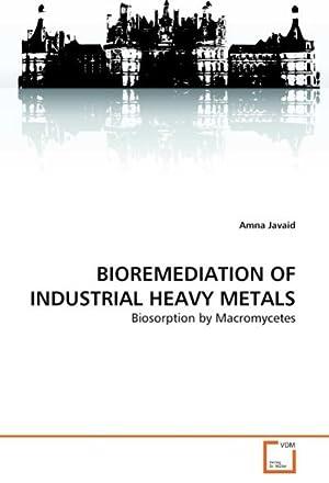 BIOREMEDIATION OF INDUSTRIAL HEAVY METALS : Biosorption: Amna Javaid