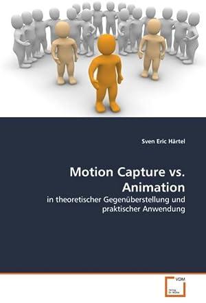 Motion Capture vs. Animation : in theoretischer: Sven Eric Härtel