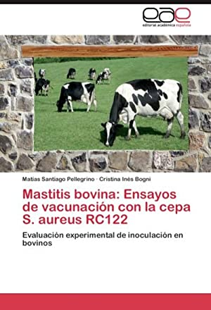 Mastitis bovina: Ensayos de vacunación con la: Matías Santiago Pellegrino