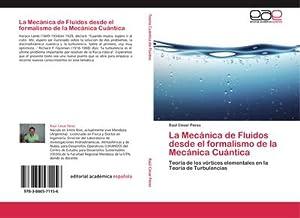 La Mecánica de Fluidos desde el formalismo: Raúl César Pérez