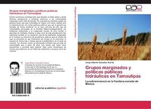 Grupos marginados y políticas públicas hidráulicas en: Jorge Alberto Gonzalez