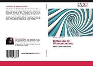 Dictadura de Ultimomundano : Anotaciones libertarias: Alberto Jiménez Ure