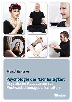 Psychologie der Nachhaltigkeit : Psychische Ressourcen für: Marcel Hunecke