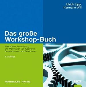 Das große Workshop-Buch : Konzeption, Inszenierung und Moderation von Klausuren, Besprechungen und ...
