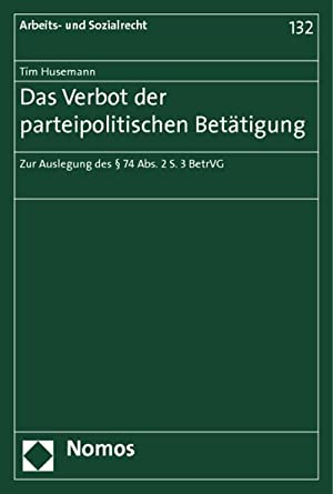 Das Verbot der parteipolitischen Betätigung : Zur Auslegung des § 74 Abs. 2 S. 3 BetrVG: Tim ...