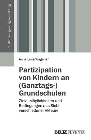 Partizipation von Kindern an (Ganztags-)Grundschulen : Ziele,: Anna Lena Wagener