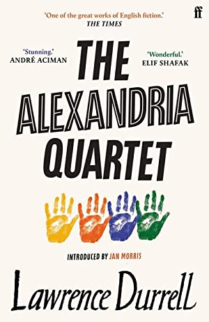 The Alexandria Quartet : Justine, Balthazar, Mountolive,: Lawrence Durrell