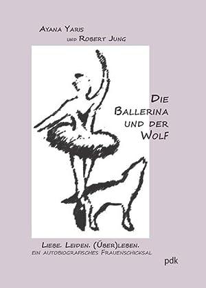 Die Ballerina und der Wolf : Liebe. Leiden. (Über)leben: Ayana Yaris
