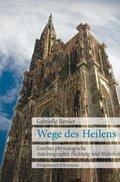 Wege des Heilens : Goethes physiologische Autobiographie ,Dichtung und Wahrheit': Gabrielle ...