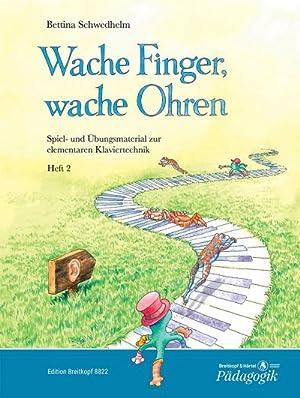Wache Finger, wache Ohren : Spiel- uns Übungsmaterial zur elementaren Klaviertechnik. Heft 2: ...