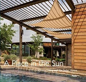 A Place in the Sun : Green Living and the Solar Home: Stephen Snyder