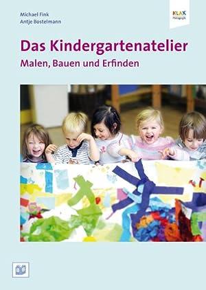 Das Kindergartenatelier: Malen Bauen und Erfinden. : Anregungen und Arbeitshilfen für Kinderg&...