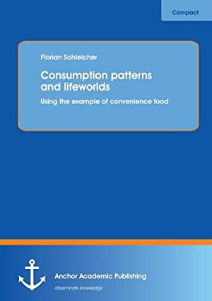 Consumption patterns and lifeworlds: using the example: Florian Schleicher