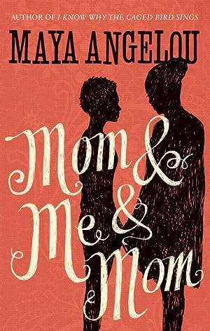 Mom and Me and Mom: Maya Angelou