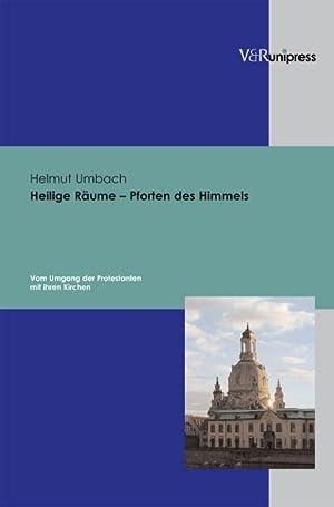Heilige Räume - Pforten des Himmels : Vom Umgang der Protestanten mit ihren Kirchen: Helmut Umbach