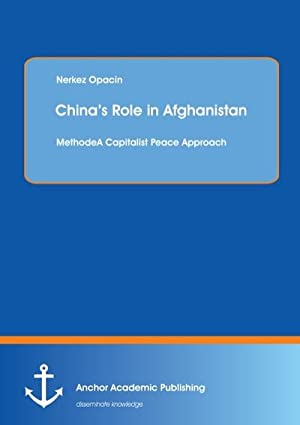 China's Role in Afghanistan: A Capitalist Peace: Nerkez Opacin