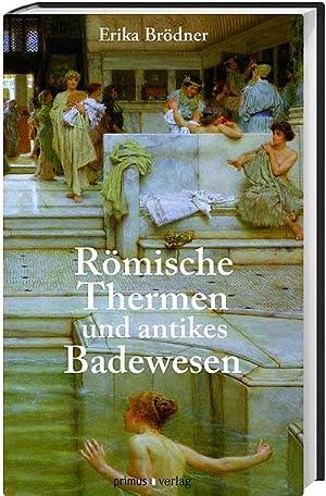 Römische Thermen und das antike Badewesen: Erika Brödner